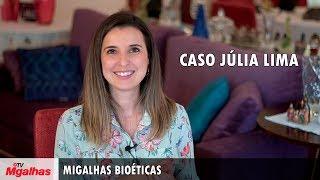 Migalhas Bioéticas - Caso Júlia Lima