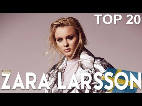 Top 20 Songs By Zara Larsson (so Far!)