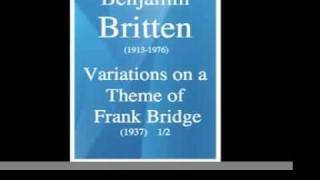Benjamin Britten (1913-1976) : Variations on a Theme of Frank Bridge (1937) 1/2