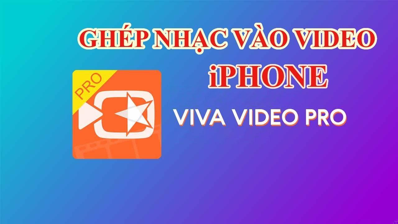 Cách ghép nhạc vào video đơn giản trên IPhone, iPad bằng Viva Video chỉ mất 1 phút