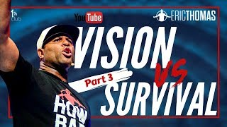 Eric Thomas | Vision vs Survival - Part 3 (Eric Thomas Motivation)