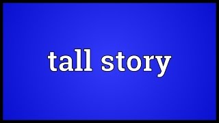 Tall story Meaning