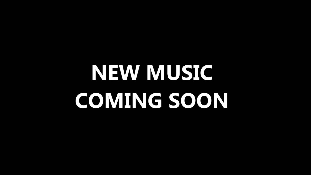 New Music Coming Soon Youtube