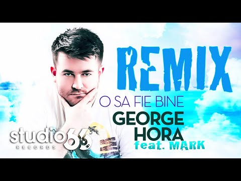George Hora feat. Mark - O sa fie bine (Remix)