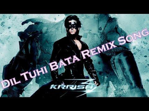 *DIL TUHI BATAA* Remix Song - Krrish 3 (2013)