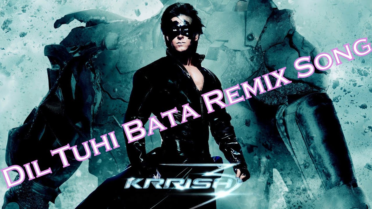 dil tuhi bataa* remix song - krrish 3 (2013) - youtube