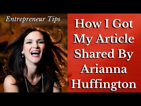 How I Got My Article Shared By Arianna Huffington!