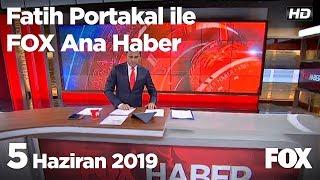 5 Haziran 2019 Fatih Portakal ile FOX Ana Haber