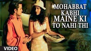 Mohabbat Kabhi Maine Ki To Nahi Thi (full Video Song) By Sonu Nigam
