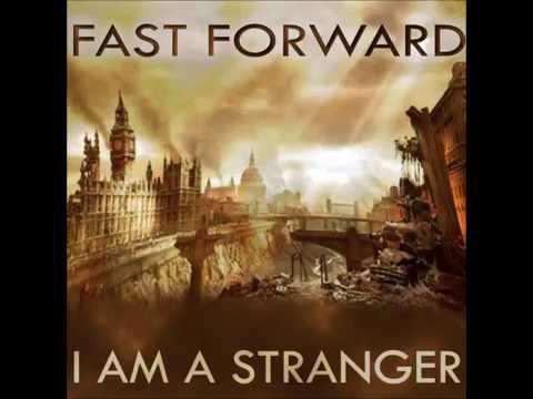 Fast Forward - I Am A Stranger