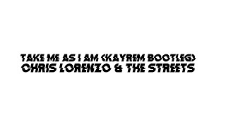 Chris Lorenzo & The Streets - Take Me As I Am (Kayrem Bootleg)