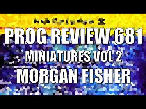Prog Review 681 - Miniatures Volume Two - Morgan Fisher