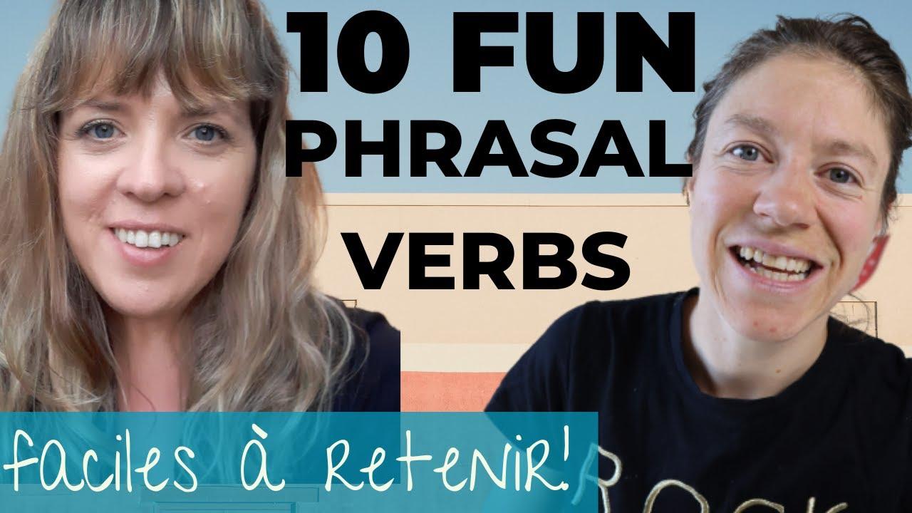 10 Fun Phrasal Verbs Faciles A Retenir Comment Apprendre Les Phrasal Verbs Anglais Youtube
