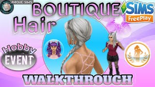 The Sims Freeplay ||🎀|| BOUTIQUE HAIR ~ Hobby Event [Prize View] ||🎀|| WALKTHROUGH