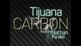Carbon - Tijuana Featuring Nathan Parallel