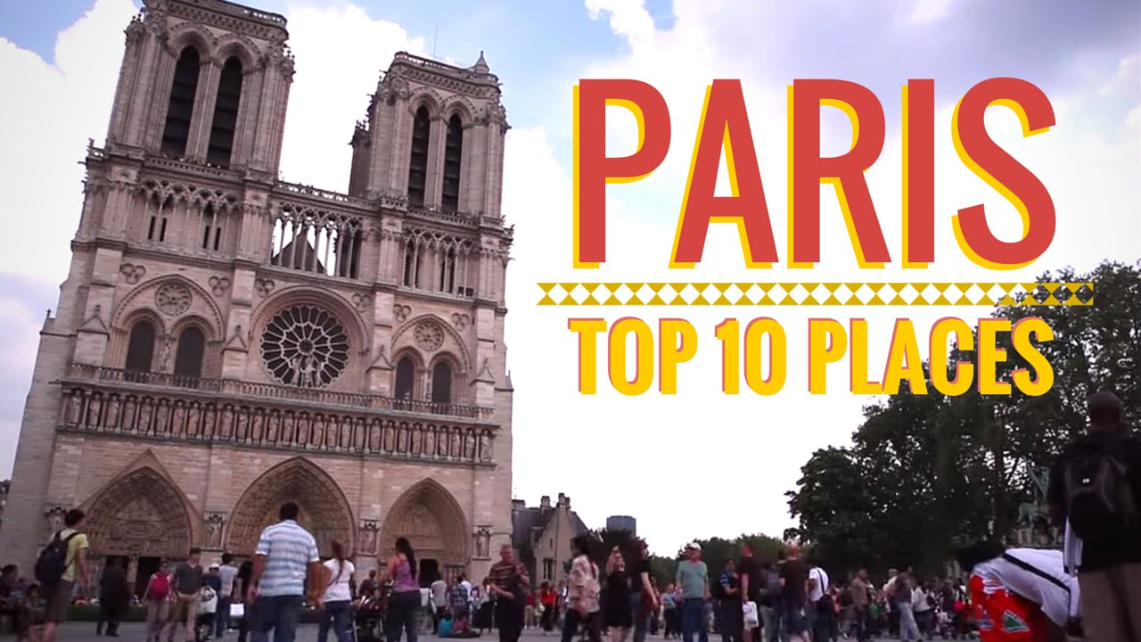 Paris Top 10 Places To Visit In The City Of Lights Youtube