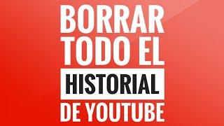 Borrar Todo El Historial De YouTube En Android 2018