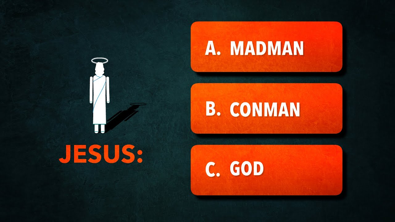 Who is Jesus: Madman, Conman or God.