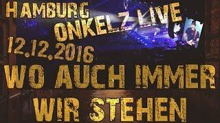Böhse Onkelz @ Hamburg - Wo auch immer wir stehen 12.12.2016