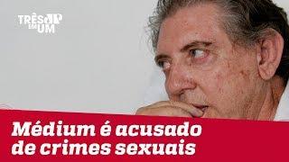 Médium João de Deus é acusado por mulheres de cometer crimes sexuais
