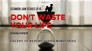 Gambar cover John Piper - Don't Waste Your Life (Sermon Jam)