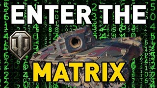 World of Tanks || ENTER THE MATRIX
