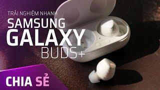 Chia sẻ trải nghiệm nhanh tai nghe Samsung Galaxy Buds+