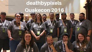 deathbypixels Quakecon 2016!