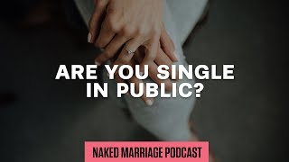 Baixar Are You Single in Public? | The Naked Marriage Podcast | Episode 002