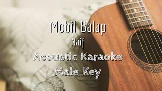 Mobil Balap - Naif - Acoustic Karaoke (Male Key)