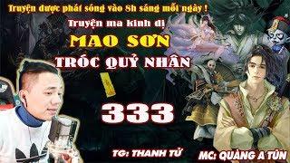 Mao Sơn Tróc Quỷ Nhân [ Tập 333 ] Người Giả Người Thật - Truyện ma pháp sư- Quàng A Tũn