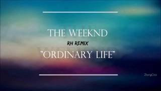 The Weeknd - Ordinary Life (RH Remix)