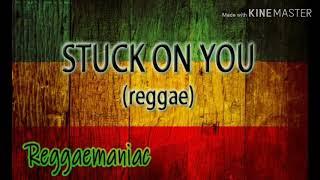 STUCK ON YOU (reggae)