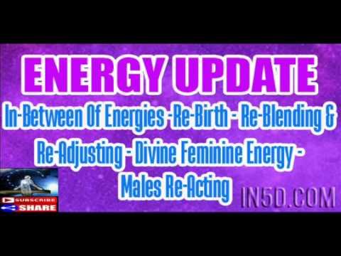 ENERGY UPDATE – In Between Of Energies Re Birth – Re Blending and Re Adjusting – Divine Feminine Ene