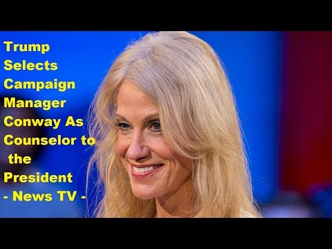 Trump Selects Campaign Manager Conway As Counselor to the President - News TV