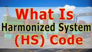 What is HS Code Mean For Import and Export - What is Harmonized System Codes (HS Code)
