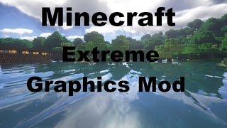 How To Install Minecraft Extreme Graphics Mod