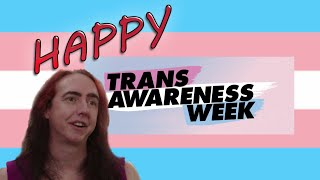 HAPPY TRANS AWARENESS WEEK!