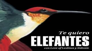 Te Quiero - Elefantes Ft. Love of Lesbian y Sidonie