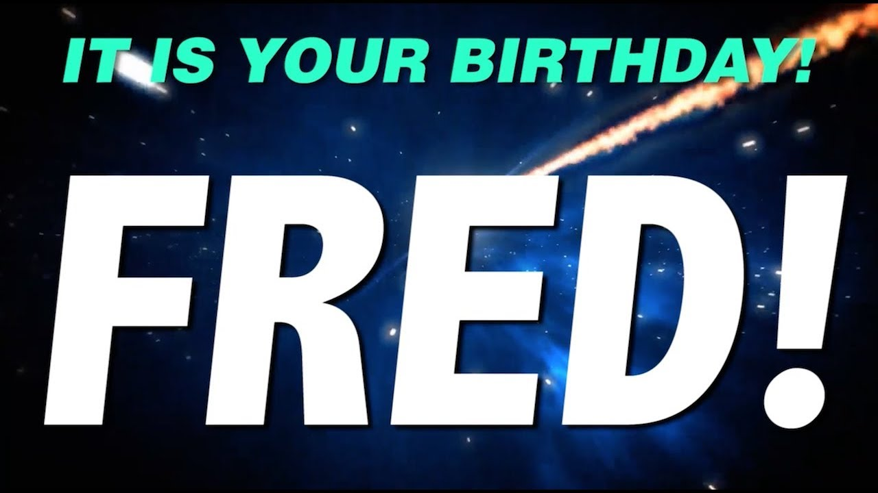 HAPPY BIRTHDAY FRED! This Is Your Gift.