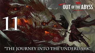 "Dungeons & Dragons 5e, Out Of The Abyss, Episode 11, ""Journey Into The Underdark"""
