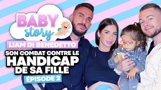 BABY STORY (ÉPISODE 2): LIAM DI BENEDETTO, SON COMBAT POUR SA FILLE