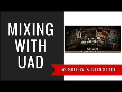 Mixing With UAD - WorkFlow, Gain Stage, Balance, and Mix Bus