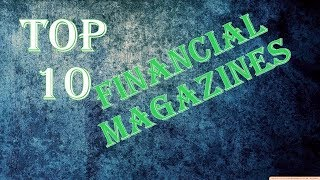Top 10 Magazines - Top 10 Financial Magazines of All Time