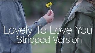 Video Lovely To Love You (Stripped Version) by Evan Blum & Loren North download MP3, 3GP, MP4, WEBM, AVI, FLV Oktober 2018