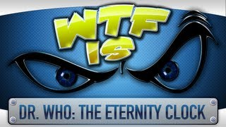 ► WTF Is... - Dr. Who: The Eternity Clock ?