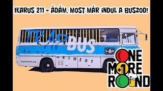 One More Round - IKARUS 211 - Ádám, most már indul a buszod