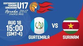 Guatemala v Surinam - Full Game - Centrobasket U17 Women's Championship 2017