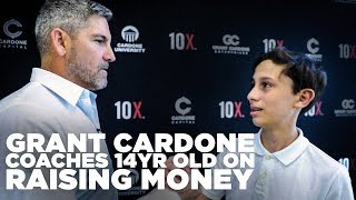 Grant Cardone Coaches 14yr Old on How to Raise Money