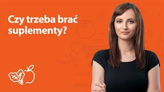 Czy trzeba stosować suplementy? | Kamila Lipowicz | Porady dietetyka klinicznego